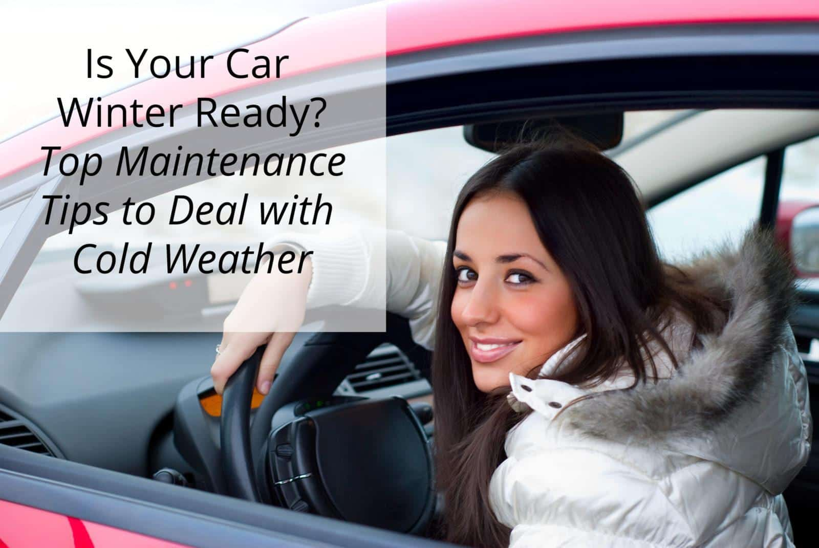 is my car ready for winter? top car maintenance tips for cold weather