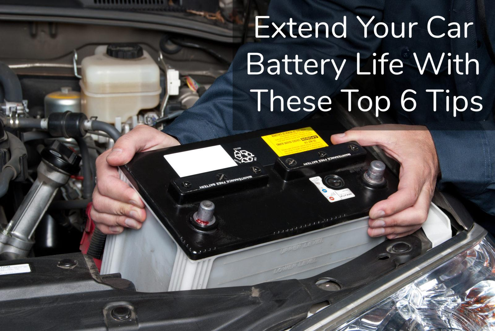 extend your car battery life with these top 6 tips