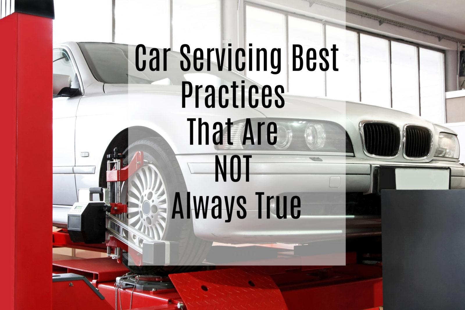 car servicing best practices that are not always true