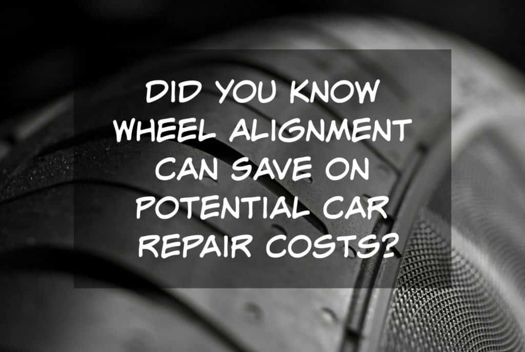Did you know wheel alignment can save on potential car repair costs?