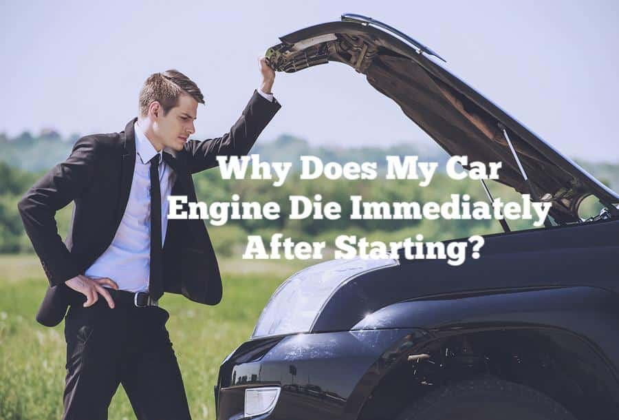 Why Does My Car Engine Die Immediately After Starting?